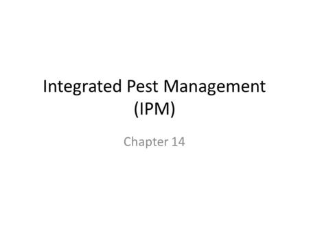Integrated Pest Management (IPM) Chapter 14. Agricultural Methods 1.Slash and Burn – Clear small area – Burn trees and brush  releases nutrients – Farm.