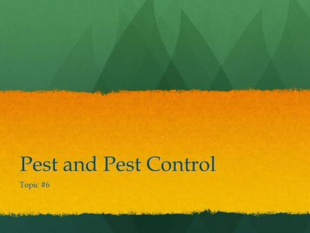 Pest and Pest Control Topic #6. What is a Pest? From the point of view of a farmer or forester, a pest is any organism that causes plants to die or produce.