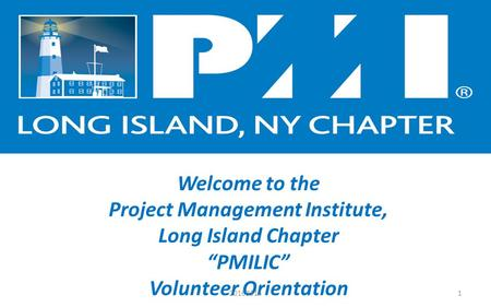 "Www.PMILIC.org Welcome to the Project Management Institute, Long Island Chapter ""PMILIC"" Volunteer Orientation 120160314."