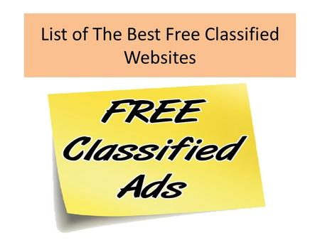 List of The Best Free Classified Websites. The Best Free Classifieds List Free classifieds are very good sources of free advertising but you have to consider.