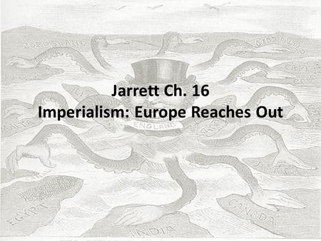Jarrett Ch. 16 Imperialism: Europe Reaches Out. European Imperialism pg. 257.