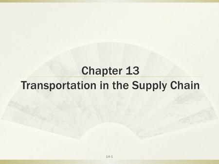 Chapter 13 Transportation in the Supply Chain 14-1.