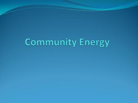 What is Community Energy? Community energy is a low carbon and a renewable source of heat and power. It is produced locally and distributed via a heat.