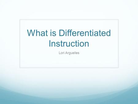 What is Differentiated Instruction Lori Arguelles.