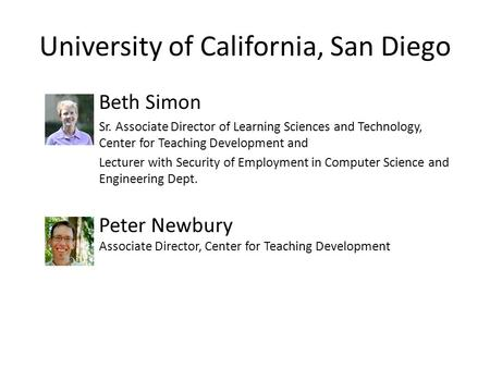University of California, San Diego Beth Simon Sr. Associate Director of Learning Sciences and Technology, Center for Teaching Development and Lecturer.