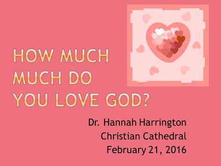 Dr. Hannah Harrington Christian Cathedral February 21, 2016.
