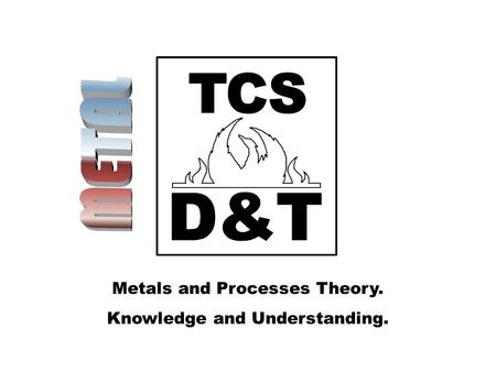 Metals and Processes Theory. Knowledge and Understanding.