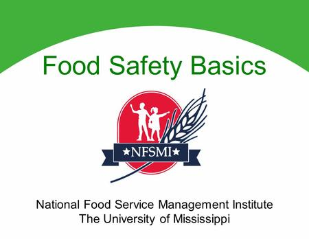 Food Safety Basics National Food Service Management Institute The University of Mississippi.