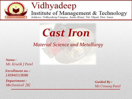 Name : Mr. Krutik J Patel Enrollment no. : 130940119086 Cast Iron Guided By : Mr.Umang Patel Material Science and Metallurgy Department : Mechanical [B]