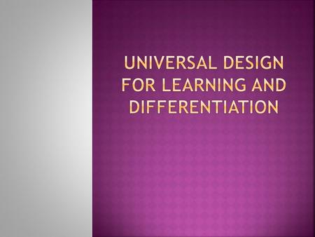  Universal design for learning (UDL) is a guideline to use in education that provides a flexible design and implementation to the curriculum (Ralabate,