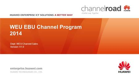 Dept: WEU Channel Sales Version: V1.0 WEU EBU Channel Program 2014.