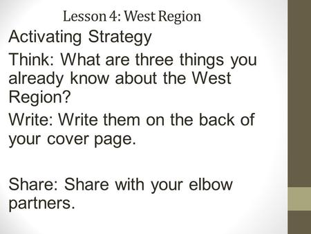 Lesson 4: West Region Activating Strategy Think: What are three things you already know about the West Region? Write: Write them on the back of your cover.