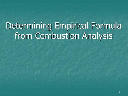 Determining Empirical Formula from Combustion Analysis 1.