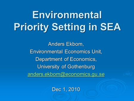 Environmental Priority Setting in SEA Anders Ekbom, Environmental Economics Unit, Department of Economics, University of Gothenburg