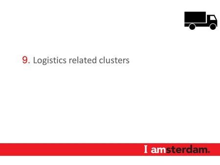 9. Logistics related clusters. Logistics related clusters Strong economic clusters in Amsterdam Aerospace Food & Flowers Fashion High Tech Logistics Life.
