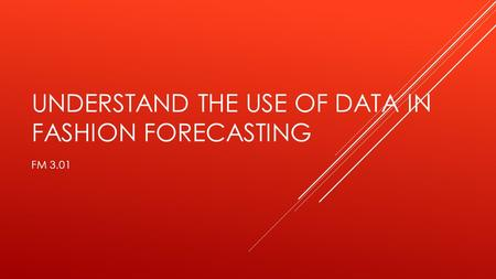 UNDERSTAND THE USE OF DATA IN FASHION FORECASTING FM 3.01.