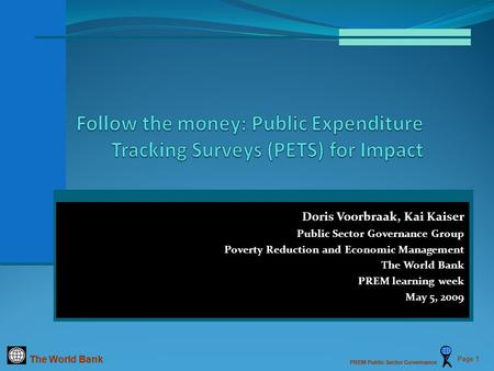 The World Bank PREM Public Sector Governance Page 1 Doris Voorbraak, Kai Kaiser Public Sector Governance Group Poverty Reduction and Economic Management.