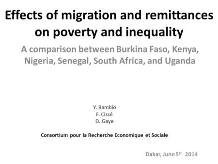 Effects of migration and remittances on poverty and inequality A comparison between Burkina Faso, Kenya, Nigeria, Senegal, South Africa, and Uganda Y.