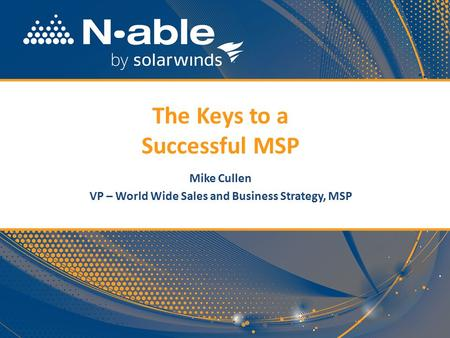 1 The Keys to a Successful MSP Mike Cullen VP – World Wide Sales and Business Strategy, MSP.