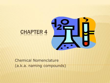 "Chemical Nomenclature (a.k.a. naming compounds).  Considered by many to be the "" Father of Modern Chemistry ""  'To each and every compound there can."