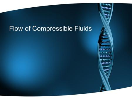 Flow of Compressible Fluids. Definition A compressible flow is a flow in which the fluid density ρ varies significantly within the flowfield. Therefore,