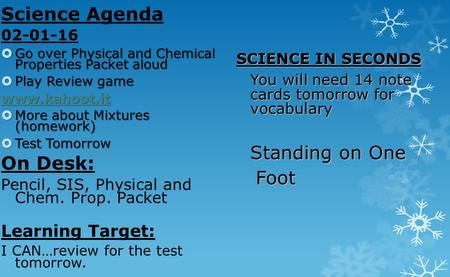 Science Agenda 02-01-16  Go over Physical and Chemical Properties Packet aloud  Play Review game www.kahoot.it  More about Mixtures (homework)  Test.