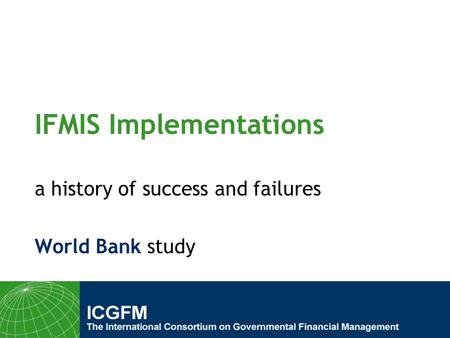 IFMIS Implementations a history of success and failures World Bank study.