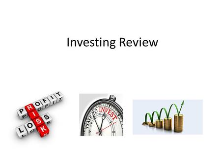 Investing Review. SavingInvesting EmergenciesLong-term goals More liquidLess liquid Limited riskHigher risk Lower returns (0-4%)Higher returns (8-12%)