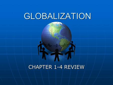 GLOBALIZATION CHAPTER 1-4 REVIEW. GLOBALIZATION? SHOULD GLOBALIZATION SHAPE IDENTITY? ECONOMIC SOCIAL POLITICAL INDIVIDUAL COLLECTIVE MAINTAINING PROMOTING.