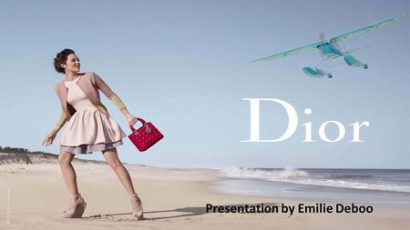 Presentation by Emilie Deboo. History Christian Dior was a French fashion designer 1946- The founder of one of the world's top fashion house, also called.
