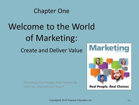 Chapter One Welcome to the World of Marketing: Create and Deliver Value Marketing: Real People, Real Choices, 8e Solomon, Marshall, and Stuart Copyright.