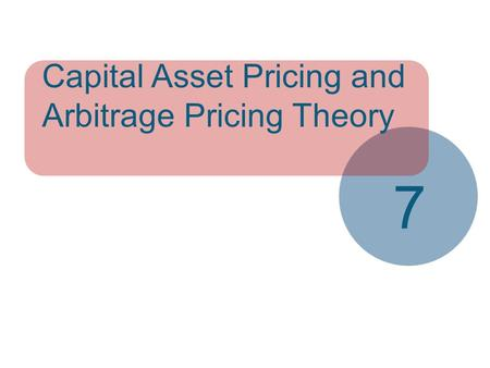 McGraw-Hill/Irwin Copyright © 2013 by The McGraw-Hill Companies, Inc. All rights reserved. Capital Asset Pricing and Arbitrage Pricing Theory 7.