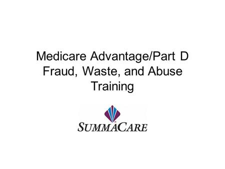 Medicare Advantage/Part D Fraud, Waste, and Abuse Training.