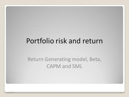 Portfolio risk and return Return Generating model, Beta, CAPM and SML 9/23/151.