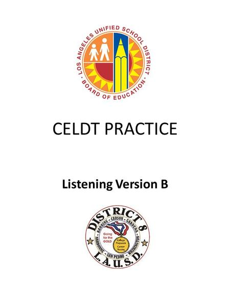 CELDT PRACTICE Listening Version B. LISTENING CELDT assesses students' listening skills in 20 items CELDT divides the listening assessment in three parts.