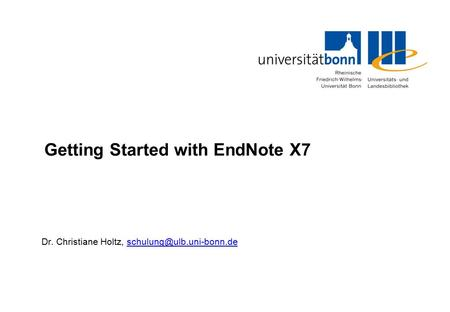 Getting Started with EndNote X7 Dr. Christiane Holtz,