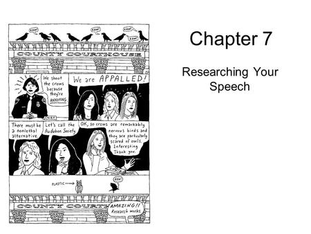 Chapter 7 Researching Your Speech. Researching your speech: Introduction Researching your topic and providing strong evidence for your claims can make.