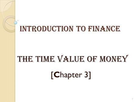Introduction To Finance The time value of money [Chapter 3] 1.