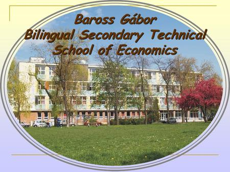 Baross Gábor Bilingual Secondary Technical School of Economics.