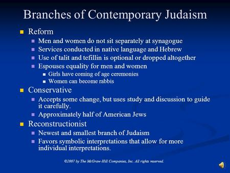 ©2007 by The McGraw-Hill Companies, Inc. All rights reserved. Branches of Contemporary Judaism Reform Men and women do not sit separately at synagogue.