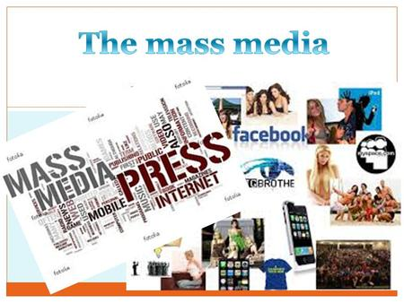 What is the mass media? newspapers radio television internet.