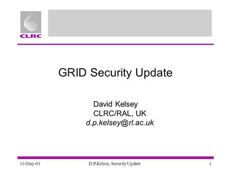 11-May-01D.P.Kelsey, Security Update1 GRID Security Update David Kelsey CLRC/RAL, UK