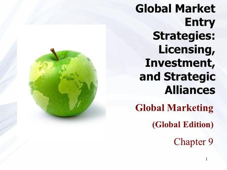 1 Global Marketing (Global Edition) Chapter 9 Global Market Entry Strategies: Licensing, Investment, and Strategic Alliances.