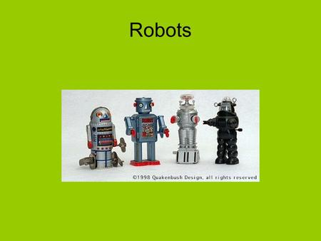 Robots. What is a robot? A dictionary defines robot as a mechanical device that sometimes resembles a human, and is capable of performing a variety.