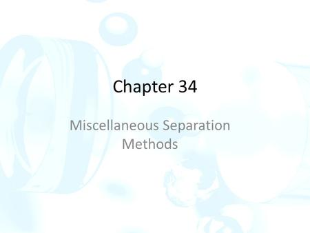 Chapter 34 Miscellaneous Separation Methods. 34 A Supercritical fluid separations Supercritical fluids are an important class of solvents that have unique.