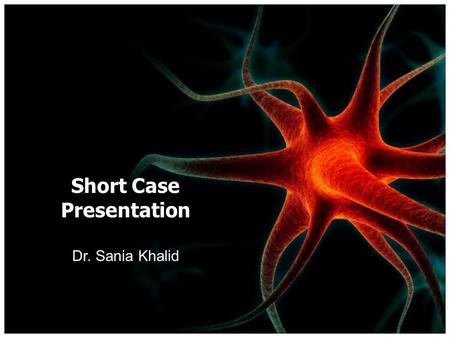 Short Case Presentation Dr. Sania Khalid. Background Young female developed quadriplegia over a year Bed-ridden for 2 months Loss of bowel and bladder.