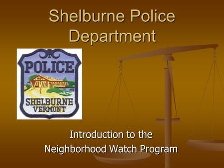 Shelburne Police Department Introduction to the Neighborhood Watch Program.
