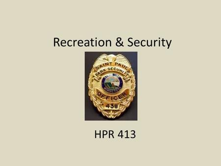 Recreation & Security HPR 413. General Security Must encompass all operations of the organization Should be written into management plans – Plans include.