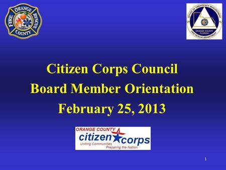 Citizen Corps Council Board Member Orientation February 25, 2013 1.