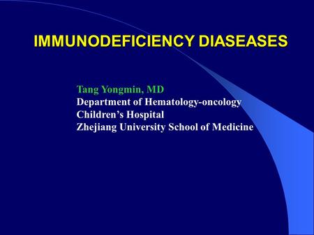 IMMUNODEFICIENCY DIASEASES Tang Yongmin, MD Department of Hematology-oncology Children's Hospital Zhejiang University School of Medicine.